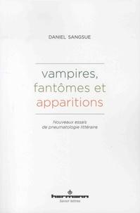 Daniel Sangsue - Vampires, fantômes et apparitions - Nouveaux essais de pneumatologie littéraire.