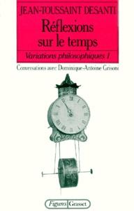 Dominique-Antoine Grisoni et Jean-Toussaint Desanti - VARIATIONS PHILOSOPHIQUES. - Tome 1, Réflexions sur le temps.