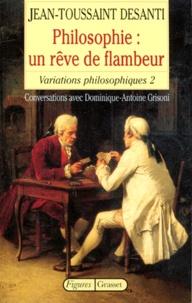 Dominique-Antoine Grisoni et Jean-Toussaint Desanti - VARIATIONS PHILOSOPHIQUES. - Tome 2, Philosophie : Un rêve de flambeur.