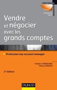 Frédéric Vendeuvre et Thierry Houver - Vendre et négocier avec les grands comptes - Profession Key account manager.