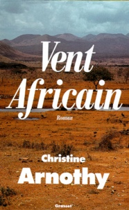Christine Arnothy - Vent africain.