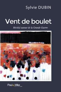 Sylvie Dubin - Vent de boulet - Récit(s) autour de la Grande Guerre.