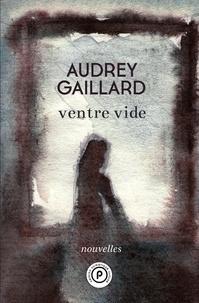 Audrey Gaillard - Ventre vide.