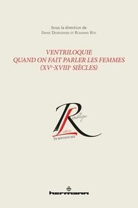 Diane Desrosiers et Roxanne Roy - Ventriloquie - Quand on fait parler les femmes (XVe-XVIIIe siècles).