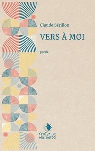 Claude Sérillon - Vers à moi.