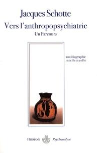 Jacques Schotte - Vers l'anthropopsychiatrie - Un parcours, Rencontrer, relier, dialoguer, partager.