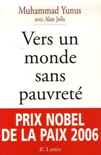 """Muhammad Yunus - Vers un monde sans pauvreté - L'autobiographie du """"banquier des pauvres""""."""