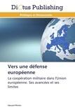 Edouard Pflimlin - Vers une défense européenne - La coopération militaire dans l'Union européenne : ses avancées et ses limites.