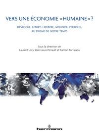 """Laurent Loty et Jean-Louis Perrault - Vers une économie """"humaine"""" ? - Desroche, Lebret, Lefebvre, Mounier, Perroux, au prisme de notre temps."""