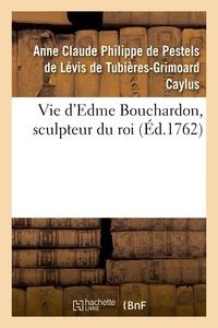 Anne Claude Philippe de Caylus - Vie d'Edme Bouchardon, sculpteur du roi.