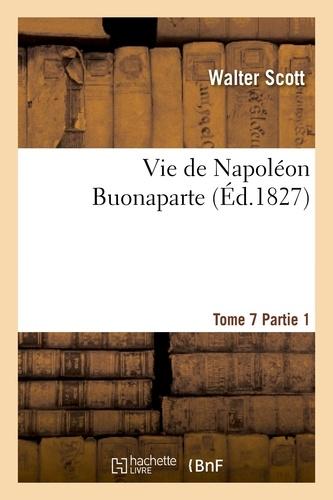 Vie de Napoléon Buonaparte : précédée d'un tableau préliminaire de la Révolution française. T. 7, 1