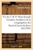 Perron - Vie du T. R. P. Marie-Joseph Coudrin, fondateur et premier supérieur de la congrégation.