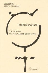 Gérald Bronner - Vie et mort des croyances collectives.