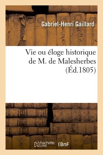 Gabriel-Henri Gaillard - Vie ou éloge historique de M. de Malesherbes, suivie de la vie du premier président de Lamoignon.