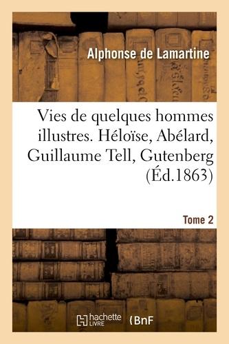 Vies de quelques hommes illustres. Tome 2. Héloïse, Abélard, Guillaume Tell, Gutenberg