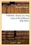 Alexandre Dumas et Auguste Maquet - Villefort : drame en cinq actes et dix tableaux.