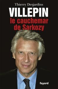 Thierry Desjardins - Villepin, le cauchemar de Sarkozy.