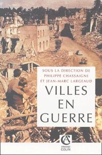 Philippe Chassaigne et Jean-Marc Largeaud - Villes en guerre (1914-1945).