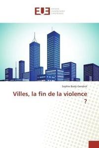 Sophie Body-Gendrot - Villes, la fin de la violence ?.