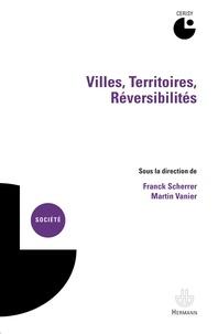 Franck Scherrer et Martin Vanier - Villes, territoires, réversibilités.
