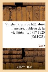 Eugène Montfort - Vingt-cinq ans de littérature française. Tableau de la vie littéraire, 1897-1920. Tome 2 - Académie française, Académie Goncourt, bibliophilie, littérature féminine, littérature à l'étranger.
