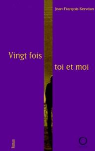 Jean-François Kervéan - Vingt fois toi et moi.