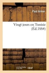 Paul Arène - Vingt jours en Tunisie.