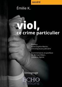 Emilie K. - Viol, ce crime particulier.
