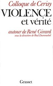 Paul Dumouchel - Violence et vérité autour de René Girard.