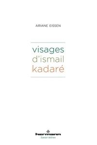 Ariane Eissen - Visages d'Ismail Kadaré.