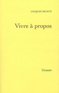 Jacques Rigaud - Vivre à propos.