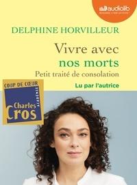 Delphine Horvilleur - Vivre avec nos morts - Petit traité de consolation - Livre audio 1 CD MP3.