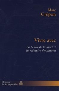 Marc Crépon - Vivre avec - La pensée de la mort et la mémoire des guerres.