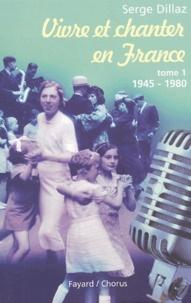 Serge Dillaz - Vivre et chanter en France - Tome 1, 1945-1980.