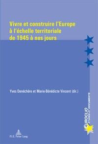 Yves Denéchère - Vivre et construire l'Europe à l'échelle territoriale de 1945 à nos jours.