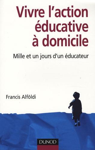 Francis Alföldi - Vivre l'action éducative à domicile - Mille et un jours d'un éducateur.