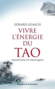 Gérard Guasch - Vivre l'énergie du tao - Tradition et pratiques.