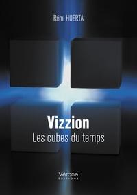 Rémi Huerta - Vizzion - Les cubes du temps.