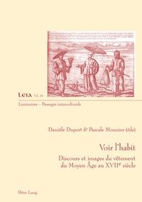 Danièle Duport et Pascale Mounier - Voir l'habit - Discours et images du vêtement du Moyen-Age au XVIIe siècle.