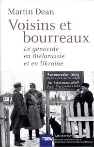 Martin Dean - Voisins et bourreaux - Le génocide en Biélorussie et en Ukraine.