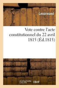 Lenormand - Vote contre l'acte constitutionnel du 22 avril 1815.