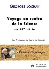 Georges Lochak - Voyage au centre de la science au XXe siècle - Sur les traces de Louis de Broglie.