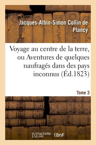 Jacques-Albin-Simon Collin de Plancy - Voyage au centre de la terre, ou Aventures de quelques naufragés dans des pays inconnus. Tome 3.