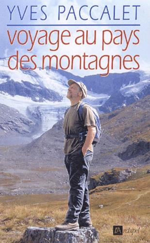 Yves Paccalet - Voyage au pays des montagnes.