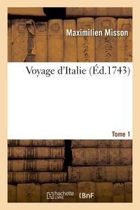 Maximilien Misson - Voyage d'Italie. Tome 1.
