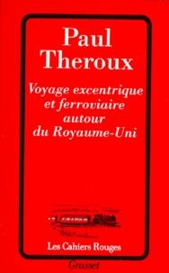 Paul Theroux - Voyage excentrique et ferroviaire autour du Royaume-Uni.