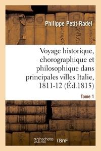 Philippe Petit-Radel - Voyage historique, chorographique et philosophique dans les principales villes de l'Italie Tome 1.