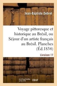 Jean-Baptiste Debret - Voyage pittoresque et historique au Brésil. Livraison 17. Planches.