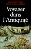 Jean-Marie André et Marie-Françoise Baslez - Voyager dans l'Antiquité.
