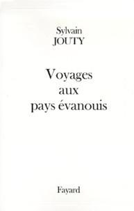 Sylvain Jouty - Voyages aux pays évanouis.